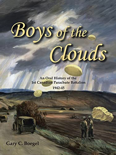9781412059411: Boys of the Clouds: An Oral History of the 1st Canadian Parachute Battalion 1942-1945