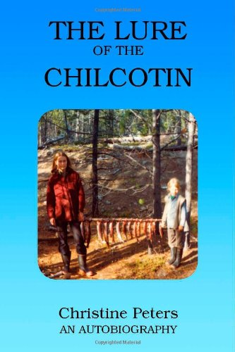 The Lure of the Chilcotin: Christine Peters
