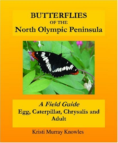 Butterflies of the North Olympic Peninsula: A: Knowles, Kristi Murray