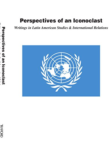 Perspectives of an Iconoclast: Writings in Latin American Studies and International Relations: ...