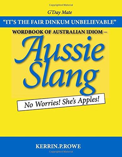 9781412062602: Wordbook of Australian Idiom - Aussie Slang: No Worries! She's Apples!