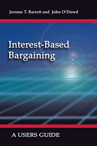 Interest-Based Bargaining: A Users Guide: O'Dowd, John; Jerome T. Barrett