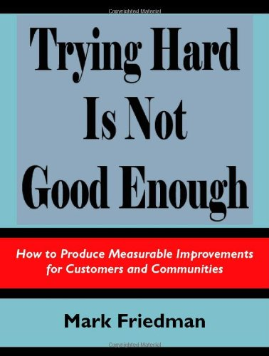 Trying Hard is Not Good Enough: How: Mark Friedman