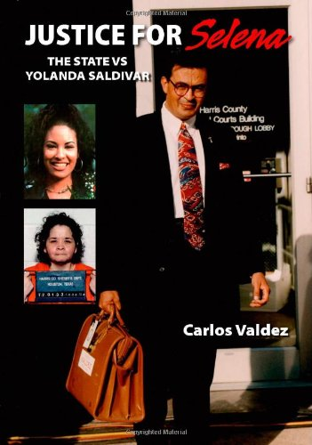 Justice for Selena: The State vs. Yolanda Saldivar: Valdez, Carlos