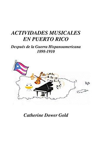 Actividades Musicales en Puerto Rico: Después de la Guerra Hispanoamericana 1898-1910 ...
