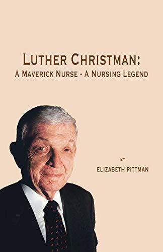 9781412068338: Luther Christman: A Maverick Nurse - A Nursing Legend