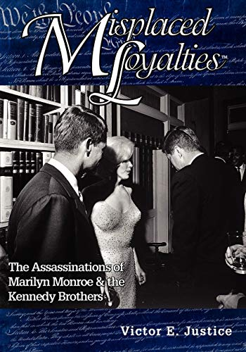 9781412068932: Misplaced Loyalties: The Assassinations of Marilyn Monroe & the Kennedy Brothers