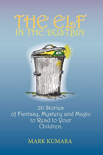 The Elf in the Dustbin: 20 Stories of Fantasy, Mystery And Magic to Read to Your Children: Mark ...