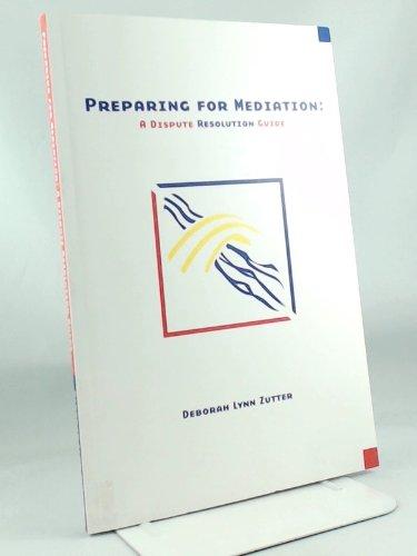 Preparing For Meditation: A Dispute resolution Guide: Zutter, Deborah Lynn