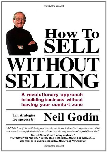 How To Sell Without Selling: A revolutionary approach to building business - without leaving your ...