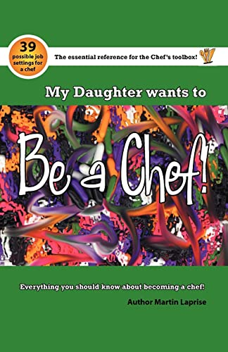 9781412070683: My Daughter Wants to be a Chef!: Everything You Should Know About Becoming a Chef!