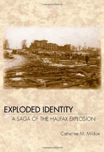 Exploded Identity: A Saga of the Halifax Explosion: Catherine M. Mildon
