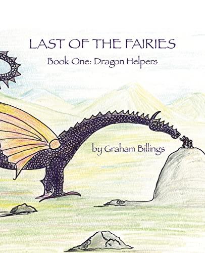 Last of the Fairies Book One: Dragon Helpers: Graham Billings