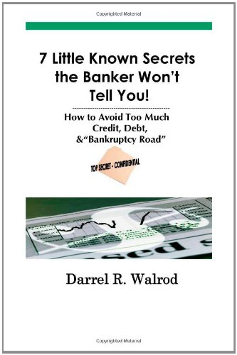 """9781412075701: 7 Little Known Secrets the Banker Won't Tell You! How to Avoid Too Much Credit, Debt, & """"Bankruptcy Road"""""""