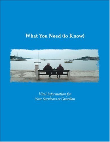 9781412076593: What You Need (To Know): Vital Information for Your Survivors or Guardian