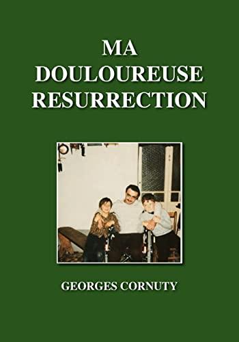 Ma Douloureuse Resurrection: Georges Cornuty
