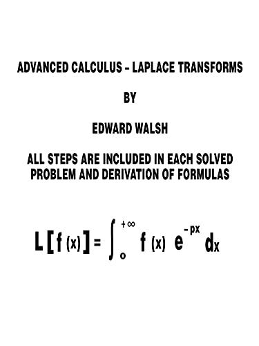Advanced Calculus: Laplace Transforms: Walsh, Edward
