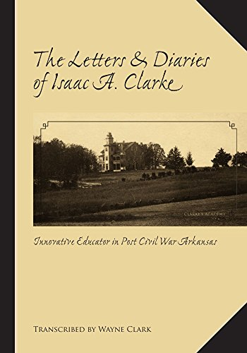 The Letters and Diaries of Isaac A. Clarke: Clark, Wayne (Transcribed by)