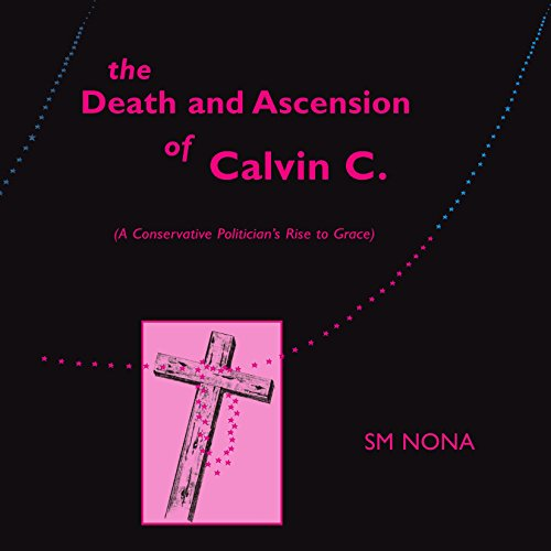 9781412085915: The Death and Ascension of Calvin C.: (A Conservative Politician's Rise to Grace)