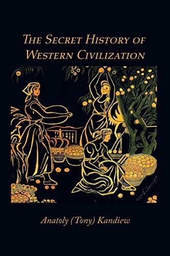 9781412086448: The Secret History of Western Civilization