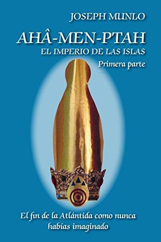 AHA-Men-Ptah: El Imperio de Las Islas. Primera Parte: JOSEPH MUNLO