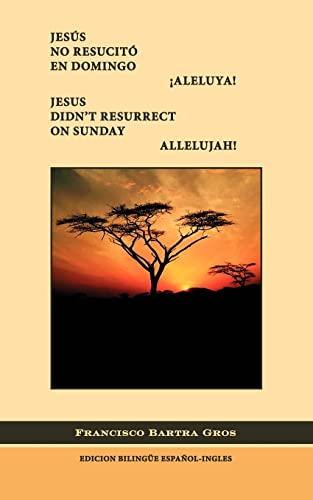 Jesús no Resucità en Domingo.: Francisco J. Bartra Gros