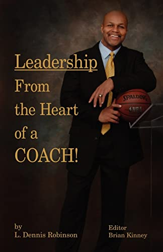 Leadership From the Heart of a Coach!: Robinson, L. Dennis
