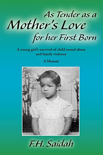 9781412089821: As Tender as a Mother's Love for Her First Born: A Young Girl's Survival of Child Sexual Abuse and Family Violence