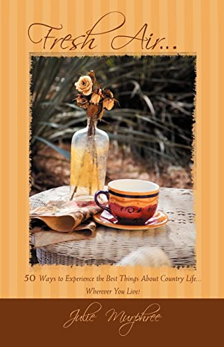 Fresh Air.: 50 Ways to Experience the Best Things about Country Life Wherever You Live!: Murphree, ...