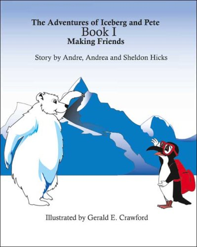 9781412092531: The Adventures of Iceberg and Pete: Book 1 - Making Friends (Adventures of Iceberg & Pete S)