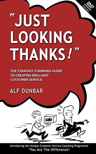 Just Looking Thanks: The Straight-Forward Guide to Creating Brilliant Customer Service: Alf Dunbar
