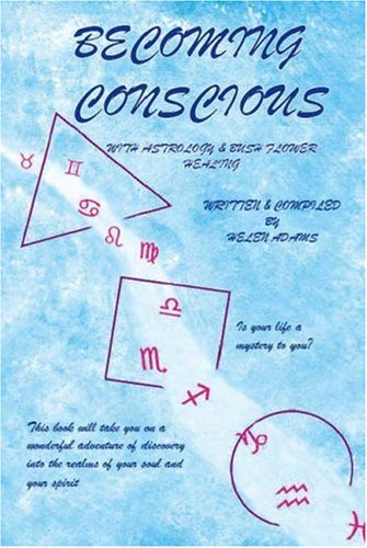Becoming Conscious: With Astrology & Bush Flower Healing: Adams, Helen