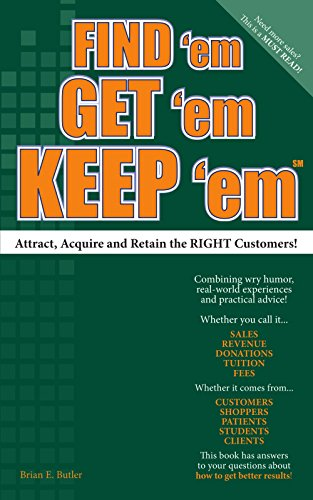 9781412098786: Find 'Em Get 'Em Keep 'Em: Attract, Acquire and Retain the Right Customers!