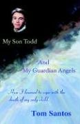 9781412200431: My Son Todd and My Guardian Angels: How I Learned to Cope with the Death of My Only Child