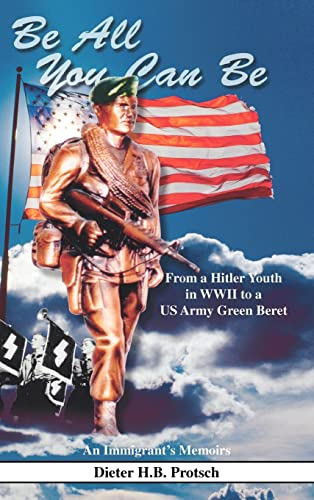 9781412200455: Be All You Can Be: From a Hitler Youth in WWII to a US Army Green Beret