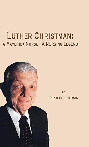 9781412201599: Luther Christman: A Maverick Nurse - A Nursing Legend