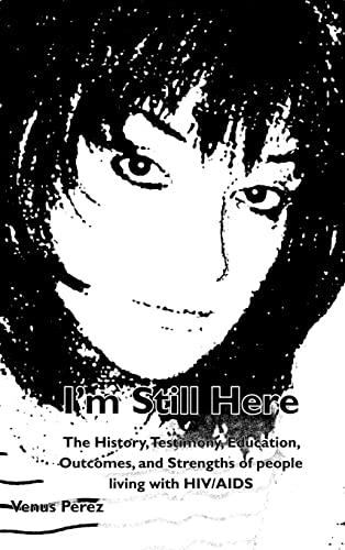 I'm Still Here: The History, Testimony, Education,: Perez, Venus
