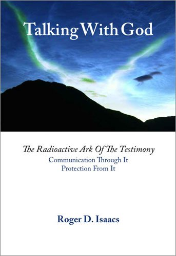 Talking With God: The Radioactive Ark of the Testimony. Communication Through It. Protection From ...