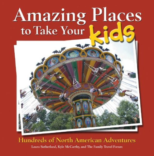 9781412713207: Amazing Places to Take Your Kids: Hundreds of North American Adventures