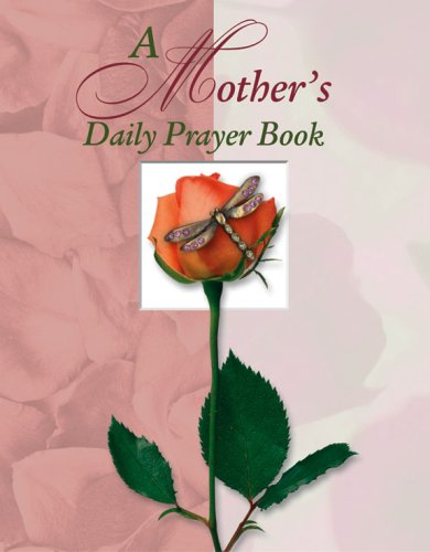 A Mother's Daily Prayer Book (Daily Deluxe Prayer Books) (9781412719773) by Publications International Ltd.; Creasman, Elaine