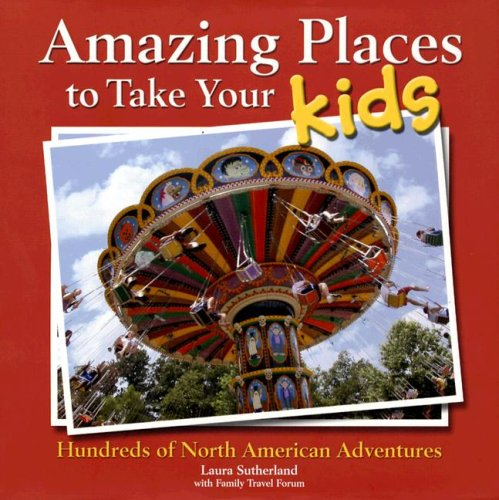 9781412719810: Amazing Places to Take Your Kids: Hundreds of North American Adventures