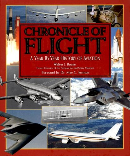 Chronicle of Flight: A Year-By-Year History of Aviation: Boyne, Walter J.