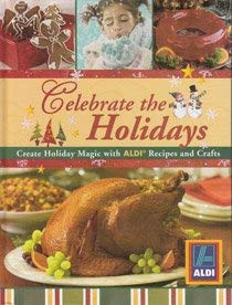 9781412725255: Celebrate the Holidays: Create Holiday Magic with Aldi Recipes and Crafts