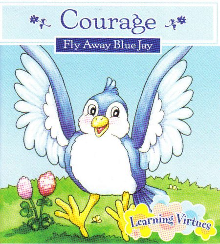 """Courage """"Fly Away Blue Jay"""" (LEARNING VIRTUES): PUBLICATIONS INTERNATIONAL, LTD."""