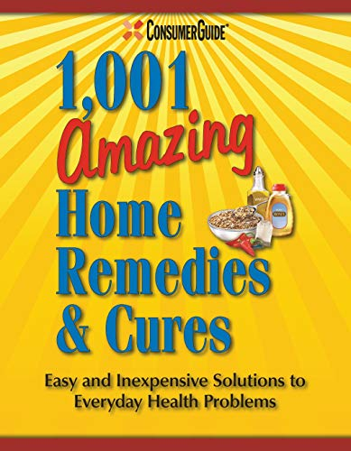 Consumer Guide's 1,001 Amazing Home Remedies & Cures: Editors of Consumer Guide