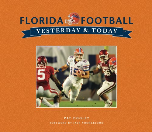 University of Florida Football: Yesterday & Today: Pat Dooley; Jack