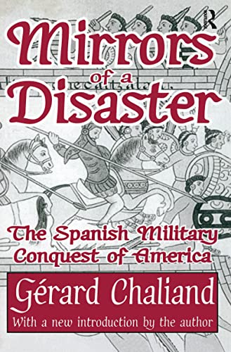 Mirrors of a Disaster: The Spanish Military Conquest of America: Chaliand, Gerard
