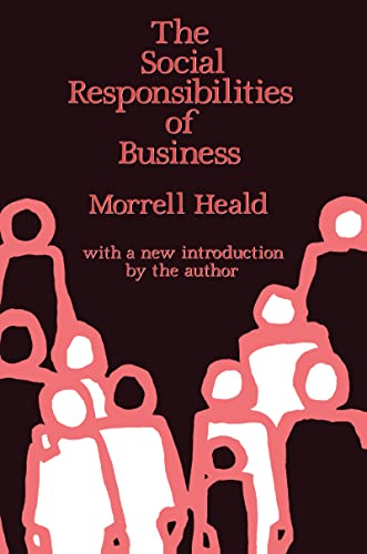 The Social Responsibilities of Business: Company and Community, 1900-1960: Morrell Heald