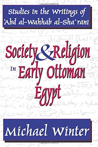 9781412805643: Society and Religion in Early Ottoman Egypt: Studies in the Writings of Abd al-Wahhab al-Sharani (Studies in Islamic Culture and History)