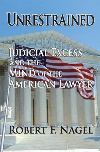9781412807432: Unrestrained: Judicial Excess and the Mind of the American Lawyer